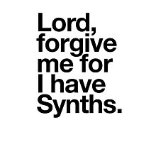 Lord, forgive me for I have synths Photographic Print