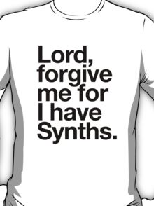 Lord, forgive me for I have synths T-Shirt
