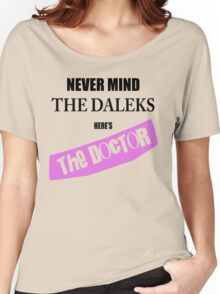 Never Mind The Daleks - Here's The Doctor Women's Relaxed Fit T-Shirt