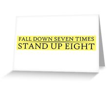 Fall down seven times. Stand up eight. Greeting Card