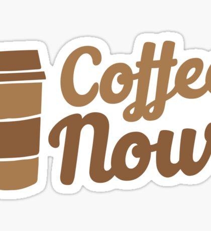 coffee now!  Sticker
