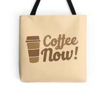 coffee now!  Tote Bag