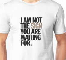 i am not the sign you are waiting for Unisex T-Shirt