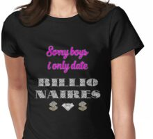 Sorry Boys - i only date Billionaires Womens Fitted T-Shirt