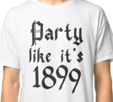 party like it's 1899 Classic T-Shirt
