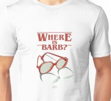 Where is Barb? Unisex T-Shirt