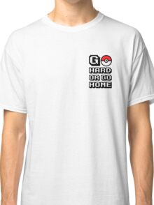 Go hard or go home #pokémon Classic T-Shirt