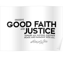 observe good faith and justice toward all nations - george washington Poster
