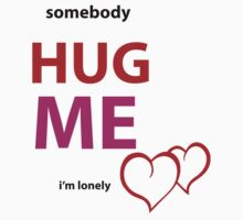 somebody HUG ME Kids Tee