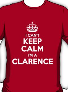 I can't keep calm, Im a CLARENCE T-Shirt