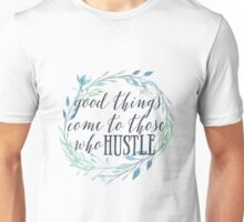 Good Things Come To Those Who Hustle Unisex T-Shirt