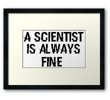 Welcome To Night Vale - A scientist is always fine (black) Framed Print