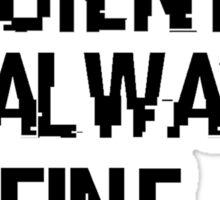 Welcome To Night Vale - A scientist is always fine (black) Sticker