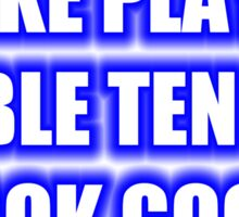 I Make Playing Table Tennis Look Good Sticker