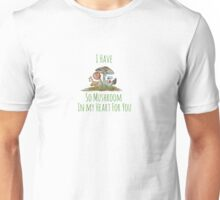 I Have So Mushroom In My Heart For You Unisex T-Shirt