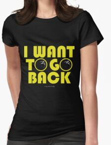 I Want To Go Back Womens Fitted T-Shirt