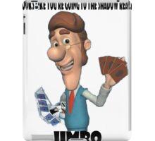 Looks like you're going to the Shadow Realm, Jimbo iPad Case/Skin