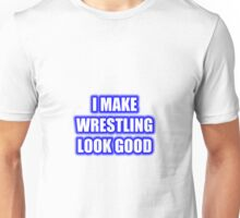 I Make Wrestling Look Good Unisex T-Shirt