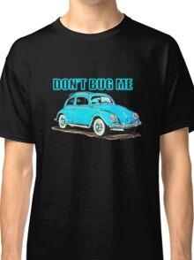 VW Don't Bug Me Classic T-Shirt