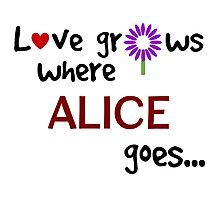 """Love grows where Alice goes"" original design Photographic Print"