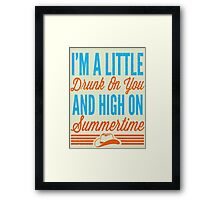 I'm a little drunk on you and high on summertime Framed Print