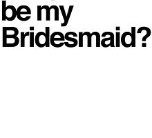 Will you be my bridesmaid? by Six 3
