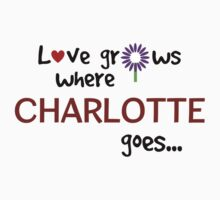 """Love grows where Charlotte goes"" original design Kids Tee"