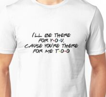 Friends - I'll be there for you Unisex T-Shirt