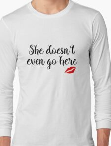 Mean Girls - She doesn't even go here Long Sleeve T-Shirt