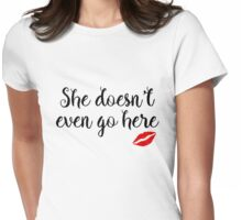 Mean Girls - She doesn't even go here Womens Fitted T-Shirt