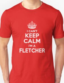 I can't keep calm, Im a FLETCHER T-Shirt