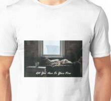 All You Have is Your Fire Unisex T-Shirt