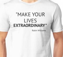 Make Your Lives Extraordinary Unisex T-Shirt