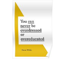 You can never be overdressed or overeducated Poster