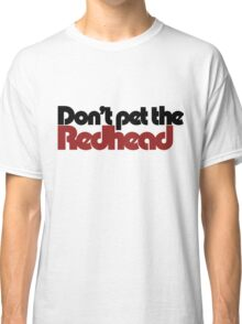 Don't pet the redhead Classic T-Shirt