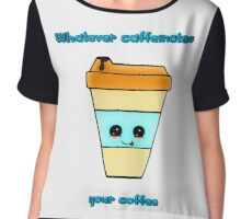 Whatever Caffeinates Your Coffee Chiffon Top