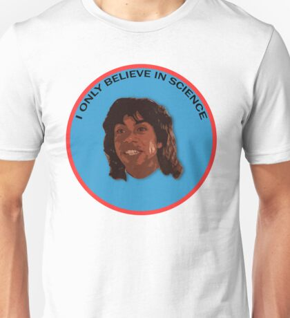 I only believe in science Unisex T-Shirt