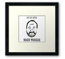 Hugh Mungus Framed Print