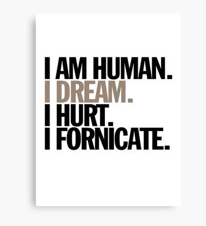 i am human. i dream. i hurt. i fornicate. Canvas Print