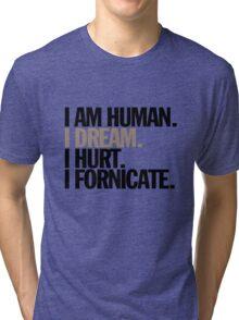 i am human. i dream. i hurt. i fornicate. Tri-blend T-Shirt