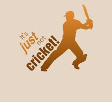It's just not cricket Unisex T-Shirt