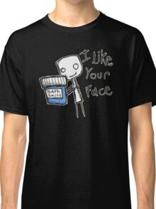 I like your face Classic T-Shirt