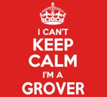 I can't keep calm, Im a GROVER by icant