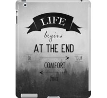 LIFE begins AT THE END OF YOU COMFORT ZONE iPad Case/Skin