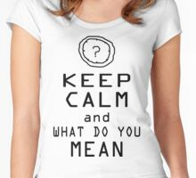 Keep Calm And what do you mean Women's Fitted Scoop T-Shirt