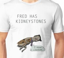 Fred got kidneystones. Unisex T-Shirt