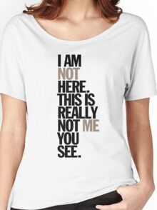 i am not here. this is really not me you see Women's Relaxed Fit T-Shirt