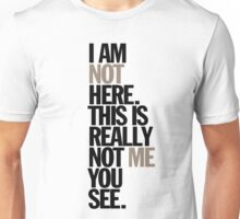 i am not here. this is really not me you see Unisex T-Shirt