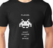 Space Invaders - PLEASE DONT INVADE MY SPACE Unisex T-Shirt