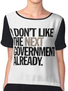i don't like the next government already Women's Chiffon Top